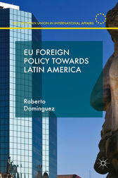 EU Foreign Policy Towards Latin America by Roberto Dominguez