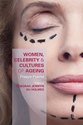 Women, Celebrity and Cultures of Ageing by Deborah Jermyn