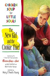 Chicken Soup for Little Souls: The New Kid and the Cookie Thief by Jack Canfield