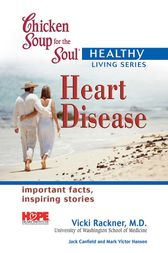 Chicken Soup for the Soul Healthy Living Series: Heart Disease by Jack Canfield