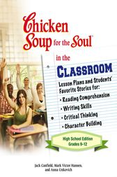 Chicken Soup for the Soul in the Classroom High School Edition: Grades 9–12 by Jack Canfield