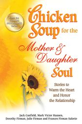 Chicken Soup for the Mother & Daughter Soul by Jack Canfield