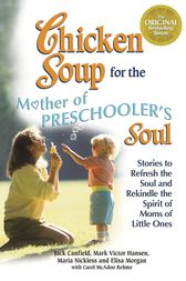 Chicken Soup for the Mother of Preschooler's Soul by Jack Canfield