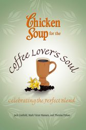 Chicken Soup for the Coffee Lover's Soul by Jack Canfield