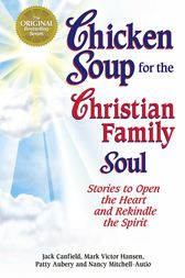 Chicken Soup for the Christian Family Soul by Jack Canfield
