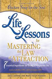 Life Lessons for Mastering the Law of Attraction by Jack Canfield