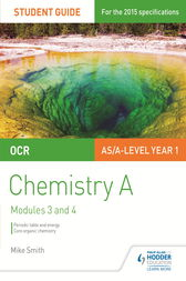 OCR AS/A Level Chemistry A Student Guide: Modules 3 and 4 by Mike Smith
