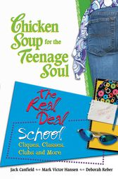 Chicken Soup for the Teenage Soul The Real Deal School: Cliques, Classes, Clubs and More