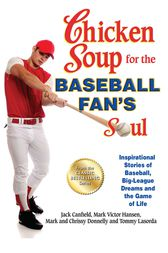 Chicken Soup for the Baseball Fan's Soul by Jack Canfield