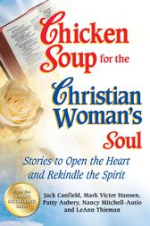 Chicken Soup for the Christian Woman's Soul by Jack Canfield