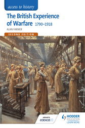 Access to History: The British Experience of Warfare 1790-1918 for Edexcel Second Edition by Alan Farmer