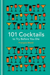 101 Cocktails to try before you die by François Monti