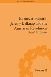 Ebenezer Hazard, Jeremy Belknap and the American Revolution by Russell M Lawson