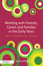 Working with Parents, Carers and Families in the Early Years by Teresa Wilson
