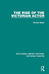 The Rise of the Victorian Actor by Michael Baker