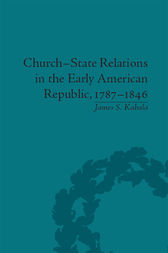 Church-State Relations in the Early American Republic, 1787–1846 by James S Kabala