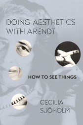Doing Aesthetics with Arendt by Cecilia Sjöholm