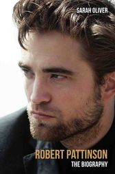 Robert Pattinson - The Biography by Sarah Oliver