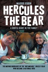 Hercules the Bear - A Gentle Giant in the Family by Maggie Robin