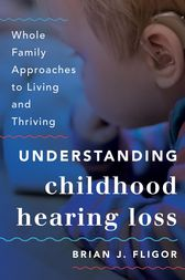Understanding Childhood Hearing Loss by Brian J. Fligor
