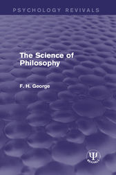 The Science of Philosophy by F. H. George