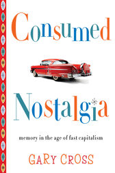 Consumed Nostalgia by Gary Cross