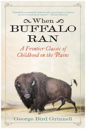 When Buffalo Ran by George Bird Grinnell