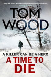 A Time to Die by Tom Wood