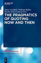 The Pragmatics of Quoting Now and Then by Jenny Arendholz