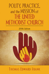 Polity, Practice, and the Mission of The United Methodist Church by Thomas E. Frank
