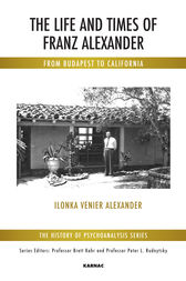The Life and Times of Franz Alexander by Ilonka Venier Alexander