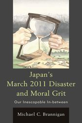 Japan's March 2011 Disaster and Moral Grit by Michael C. Brannigan