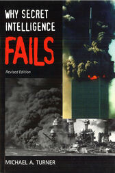 Why Secret Intelligence Fails by Michael A Turner