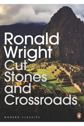 Cut Stones and Crossroads by Ronald Wright