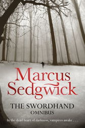The Swordhand Omnibus (2-in-1) by Marcus Sedgwick