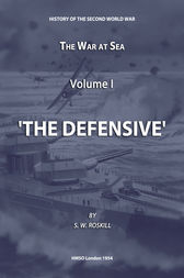 The War at Sea Volume I The Defensive by Stephen Wentworth Roskill