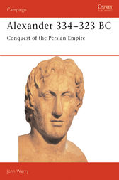 Alexander 334-323 BC: Conquest of the Persian Empire by John Warry