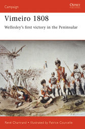 Vimeiro 1808: Wellesley's First Victory in the Peninsular by Rene Chartrand