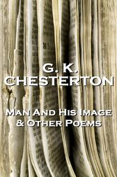 The Man And His Image And Other Poems by G.K. Chesterton