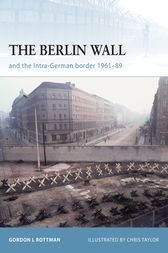 The Berlin Wall and the Intra-German Border 1961-89 by Gordon L. Rottman