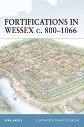Fortifications in Wessex c. 800-1066 by Ryan Lavelle