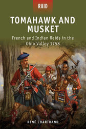 Tomahawk and Musket - French and Indian Raids in the Ohio Valley 1758 by Rene Chartrand