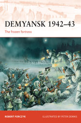 Demyansk 1942-43: The Frozen Fortress by Robert Forczyk