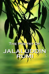 Rumi, The Poetry Of by Jaluluddin Rumi