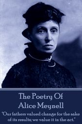 Alice Meynell, The Poetry Of by Alice Meynell