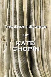 The Short Stories Of Kate Chopin by Kate Chopin