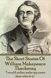 The Short Stories Of William Makepeace Thackeray by William Makepeace Thackeray