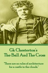 GK Chesterton - The Ball And The Cross by GK Chesterton