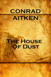 The House Of Dust by Conrad Aitken
