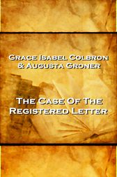 Grace Isabel Colbron & Augusta Groner - The Case Of The Reigstered Letter by Grace Isabel Colbron